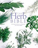 img - for The Herb Bible: A Complete Guide to Growing and Using Herbs book / textbook / text book