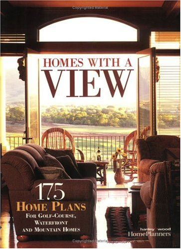 Homes With A View: 175 Plans For Golf Courses, Waterfront And Mountain Homes