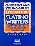 Children's and Young Adult Literature by Latino Writers: A Guide for Librarians, Teachers, Parents and Students