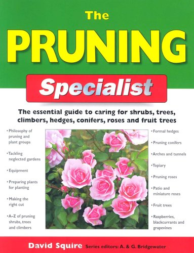The Pruning Specialist: The Essential Guide to Caring for Shrubs, Trees, Climbers, Hedges, Conifers, Roses and Fruit Trees (Specialist Series)