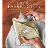 Last-Minute Fabric Gifts: 30 Hand-Sew, Machine-Sew, and No-Sew Projects (Sewing) ~ Cynthia Treen