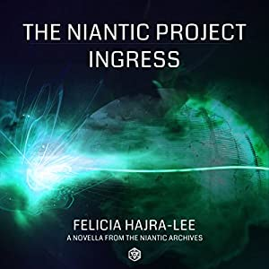 The Niantic Project: Ingress | [Felicia Hajra-Lee]
