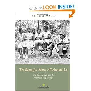 The Beautiful Music All Around Us: Field Recordings and the American Experience (Music in American Life) by Stephen Wade