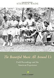 The Beautiful Music All Around Us: Field Recordings and the American Experience (Music in American Life)