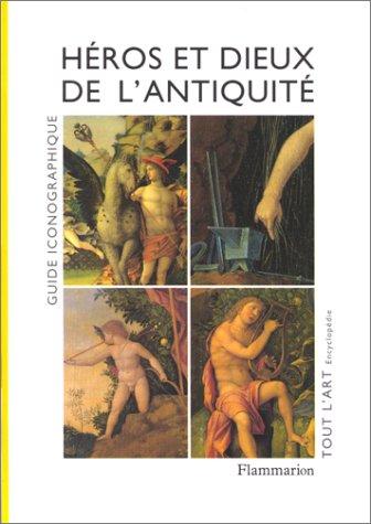 HEROS ET DIEUX DE L'ANTIQUITE. Guide iconographique