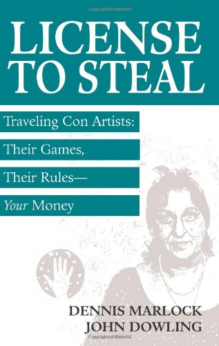 License To Steal: Traveling Con Artists: Their Games, Their Rules—Your Money
