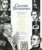 img - for Culinary Biographies: A Dictionary of the World's Great Historic Chefs, Cookbook Authors and Collectors, Farmers, Gourmets, Home Economists, Nutritionists, Restaurateurs, Philosophers, Physicians, Scientists, Writers, and Others Who Influenced the Way We Eat Today book / textbook / text book