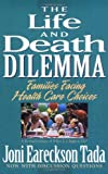 Life and Death Dilemma, The (0310585716) by Tada, Joni Eareckson