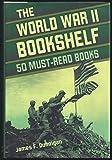 The World War II Bookshelf: 50 Must-Read Books (0760793514) by Dunnigan, James F.