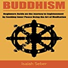 Buddhism: Beginners Guide on the Journey to Enlightenment by Seeking Inner Peace Using the Art of Meditation Hörbuch von Isaiah Seber Gesprochen von: Charles Wells