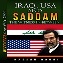 Iraq, USA and Saddam: The Witness Inbetween Audiobook by Hassan Radhi Narrated by Roy Wells