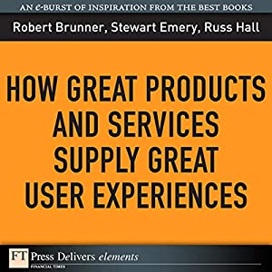 How Great Products and Services Supply Great User Experiences Audiobook