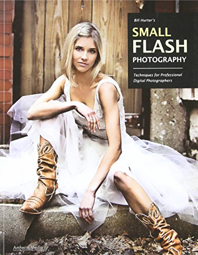 Bill Hurter's Small Flash Photography: Techniques for Professional Digital Photographers