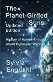 The Planet-Girded Suns (Updated Edition): The History of Human Thought About Extrasolar Worlds (0615645178) by Engdahl, Sylvia
