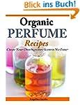 Organic Perfume Recipes: Create Your...