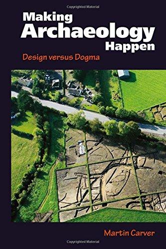 Making Archaeology Happen: Design versus Dogma