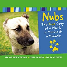Nubs: The True Story of a Mutt, a Marine & a Miracle (       UNABRIDGED) by Brian Dennis, Mary Nethery, Kirby Larson Narrated by Christian Rummel