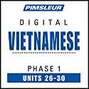 Vietnamese Phase 1, Unit 26-30: Learn to Speak and Understand Vietnamese with Pimsleur Language Programs Audiobook by  Pimsleur Narrated by  Pimsleur