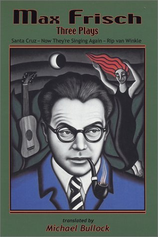 max-frisch-with-santa-cruz-and-now-theyre-singing-again-and-rip-van-winkle-three-plays-by-michael-bu