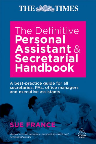 Definitive Personal Assistant & Secretarial Handbook: A Best Practice Guide for all Secretaries, PAs, Office Managers and Executive: A Best Practice Guide ... Office Managers and Executive Assistants