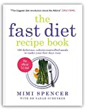 The Fast Diet Recipe Book: 150 Delicious, Calorie-controlled Meals to Make Your Fasting Days Easy by Mimi Spencer, Dr Sarah Schenker (2013) Paperback