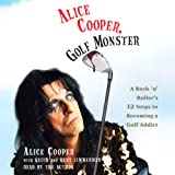 img - for Alice Cooper, Golf Monster: A Rock 'n' Roller's 12 Steps to Becoming a Golf Addict book / textbook / text book
