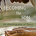 Becoming the Son: An Autobiography of Jesus | C. D. Baker