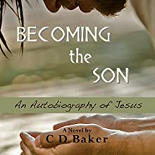 Becoming the Son: An Autobiography of Jesus (       UNABRIDGED) by C. D. Baker Narrated by Troy Duran