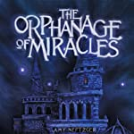 The Orphanage of Miracles | Amy Neftzger