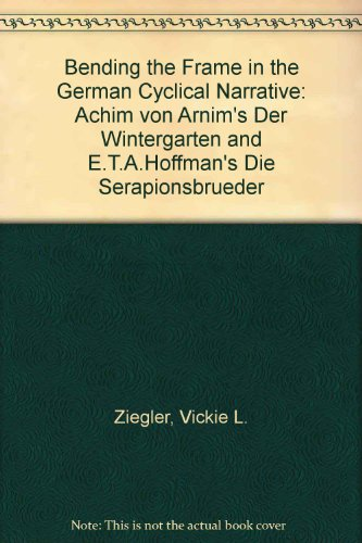 Bending the Frame in the German Cyclical Narrative: Achim Von Arnim's Der Wintergarten and E.T.A. Hoffmann's Die Serapio
