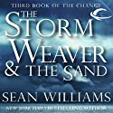 The Storm Weaver & The Sand: Third Book of the Change Audiobook by Sean Williams Narrated by Eric Michael Summerer
