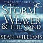 The Storm Weaver & The Sand: Third Book of the Change (       UNABRIDGED) by Sean Williams Narrated by Eric Michael Summerer