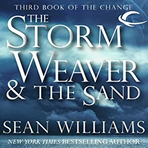 The Storm Weaver & The Sand: Third Book of the Change | [Sean Williams]