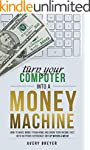 Turn Your Computer Into a Money Machi...