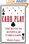 Card Play: The Rules to 30 Popular Ca...