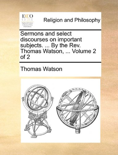 Sermons and select discourses on important subjects. ... By the Rev. Thomas Watson, ...  Volume 2 of 2