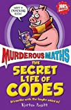 The Secret Life of Codes: How to Make Them and Break Them (Murderous Maths)