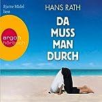 Da muss man durch | Hans Rath