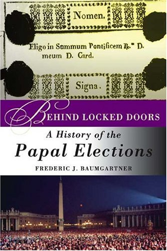 Behind Locked Doors: A History of the Papal Elections, Prof. Frederic J. Baumgartner