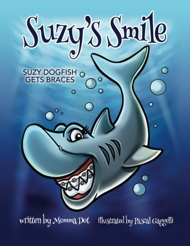Suzy's Smile: Suzy Dogfish Gets Braces PDF