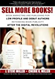 img - for Sell More Books!: Book Marketing and Publishing for Low Profile and Debut Authors Rethinking Book Publicity after the Digital Revolutions book / textbook / text book