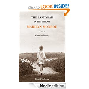 The Last Year In the Life of Marilyn Monroe, A Hidden History (The Last Year In the Life of Marilyn Monroe, The Hidden History, Volume 1)