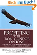 Profiting with Iron Condor Options: Strategies from the Frontline for Trading in Up or Down Markets