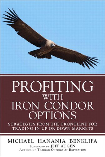 Michael Benklifa - Profiting with Iron Condor Options: Strategies from the Frontline for Trading in Up or Down Markets