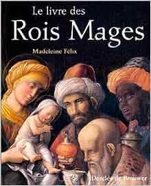 Amazon.fr - Le Livre des Rois Mages - Madeleine Félix - Livres