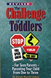 Challenge of Toddlers: For Teen Parents - Parenting Your Child from One to Three (Lindsay, Jeanne Warren. Teens Parenting.)