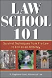 Law School 101: Survival Techniques from Pre-Law to Life as an Attorney (Law School 101: How to Succeed in Your First Year of Law)