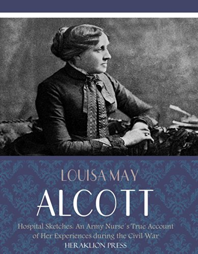 Louisa May Alcott - Hospital Sketches: An Army Nurse's True Account of her Experiences during the Civil War