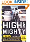 High and Mighty: SUVs--The World's Most Dangerous Vehicles and How They Got That Way