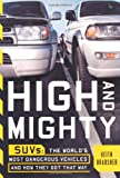 High and Mighty: SUVs--The World's Most Dangerous Vehicles and How They Got That Way (1586481231) by Bradsher, Keith
